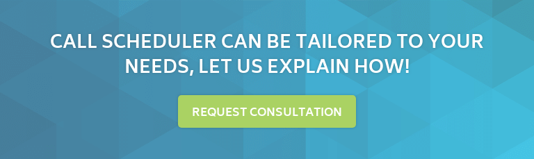Call Scheduler can be tailored to your needs, let us explain how! Request Consultation